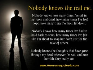 nobody knows the real me nobody knows how many times i ve sat in my ...