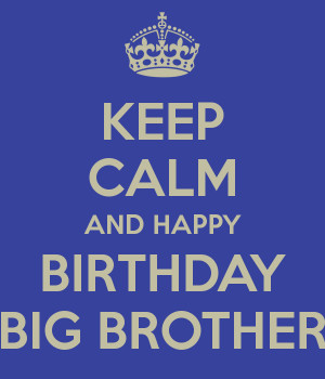 Quotes For Big Brothers Birthday ~ Happy Birthday Big Brother Quotes ...