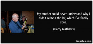 ... didn't write a thriller, which I've finally done. - Harry Mathews