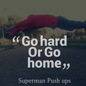 Quotes Picture: go hard or go home