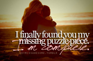 finally found you my missing puzzle piece. I'm complete ...