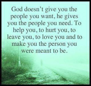 God Doesn't Give You The People You Want, He Gives You The People ...