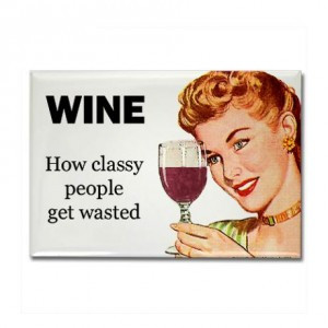 ... here: Home / Funny Quotes / Wine: How Classy People Get Wasted Magnet