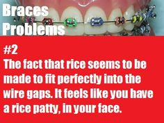 ... worst lol more braces dentists ortho problems esp food group braces