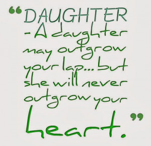 DAUGHTER - A daughter may outgrow your lap... but she will never ...