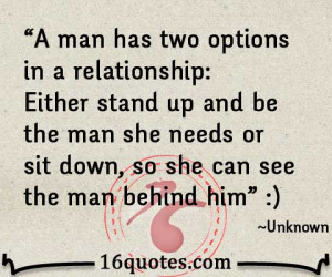 man has two options in a relationship: Either stand up and be the man ...