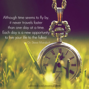 ... time seems to fly, it never travels faster than one day at a time