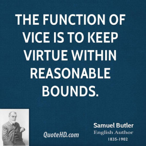 The function of vice is to keep virtue within reasonable bounds.