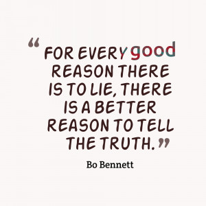 ... Good Reason There Is To Lie There Is A Better Reason To Tell The Truth