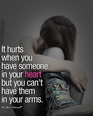 ... you have someone in your heart but you can't have them in your arms
