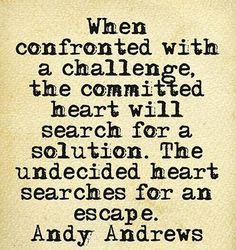 ... solution. The undecided heart searches for an escape. -- Andy Andrews
