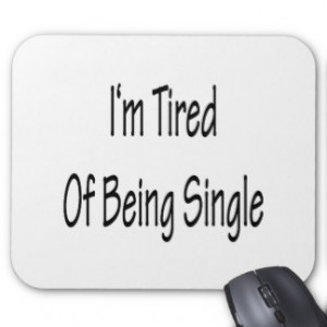 Tired Of Being Single Mousepads