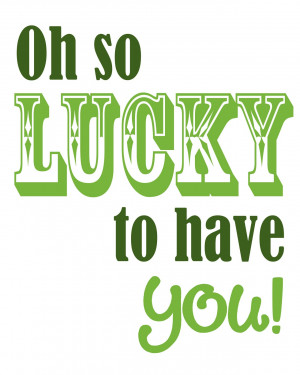 St. Patrick's Printable {Oh So LUCKY to Have You}