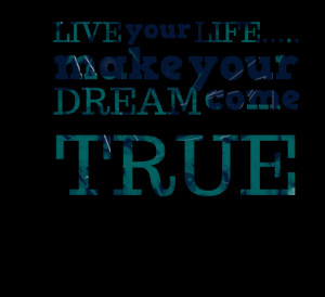 Quotes Picture: live your life make your dream come true