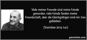 ... die Gleichgültigen sind mir treu geblieben. (Stanislaw Jerzy Lec