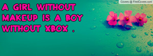 girl without makeup is a boy without Profile Facebook Covers