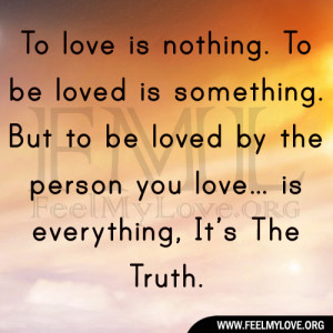 To love is nothing. To be loved is something. But to be loved by the ...