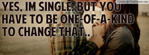yes , Pictures , im single. but you have to be one-of-a-kind to change ...
