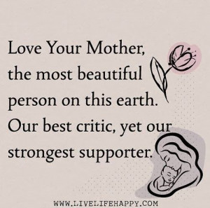 ... person on this earth. Our best critic, yet your strongest supporter
