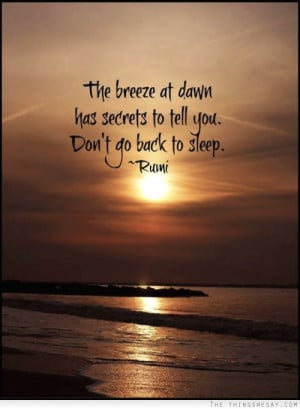 The breeze at dawn has secrets to tell you don't go back to sleep