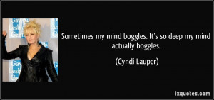 Sometimes my mind boggles. It's so deep my mind actually boggles ...