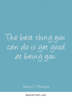 Menace photo quotes - The best thing you can do is get good at being ...