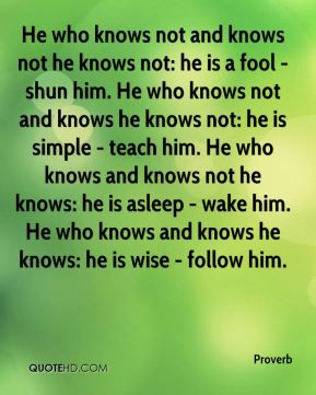 The Fool Who Is He That Is a Fool Knows