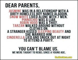 Dear Parents, You can't blame us we were taught to rebel since a young ...