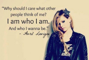 ... care what other people think of me? I am who I am. And who I wanna be