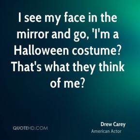 Drew Carey - I see my face in the mirror and go, 'I'm a Halloween ...