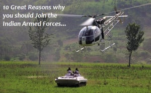 10 Great Reasons Why You Should Join The Indian Armed Forces