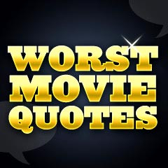 of the worst movie quotes worst movie quotes sections top 10 worst ...