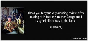 ... , my brother George and I laughed all the way to the bank. - Liberace