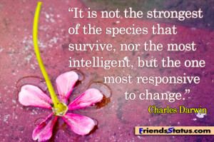 It is not the strongest of the species that survive, nor the most ...