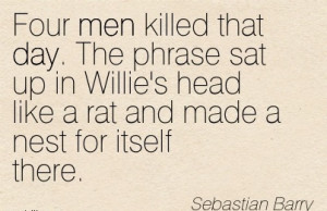 ... Head Like A Rat And Made A Nest For Itself There. - Sebastian Barry