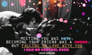 You Was Fate, Becoming Your Friend Was A Choice But Falling In Love ...