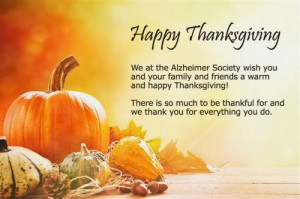 Happy Thanksgiving day . We at the Alzheimer Society wish you and your ...