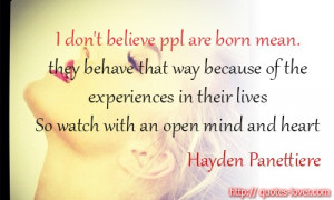 don't believe people are born mean. they behave that way because ...