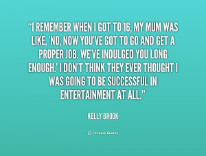 quote-Kelly-Brook-i-remember-when-i-got-to-16-194006.png