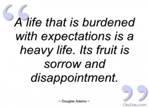 life that is burdened with expectations douglas adams