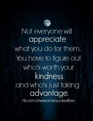 Taking kindness for granted.