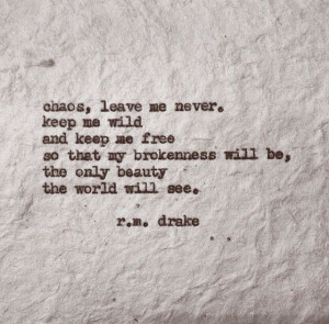 ... Beautiful, Chaos Leaves, Leaves Me, Favorite Quotes, Living, R M Drake