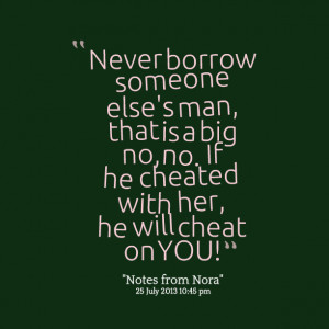Quotes Picture: never borrow someone else's man, that is a big no, no ...
