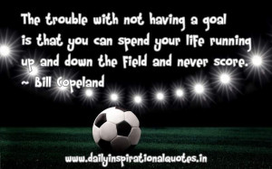 ... life-running-up-and-down-the-field-and-never-score-inspirational-quote