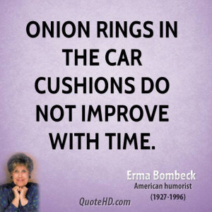 Onion rings in the car cushions do not improve with time.