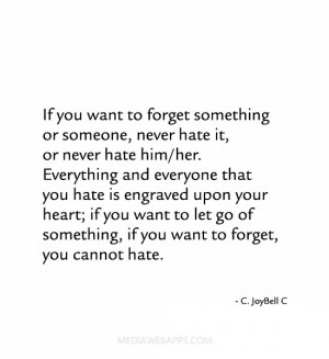 ... hate is engraved upon your heart; if you want to let go of something