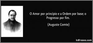 princ pio e a Ordem por base o Progresso por fim Auguste Comte
