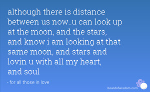 now..u can look up at the moon, and the stars, and know i am looking ...