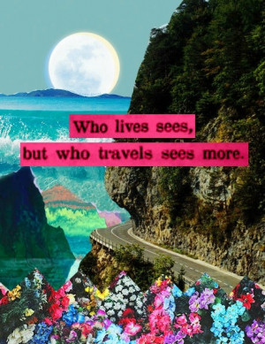 Love this quote and I love to travel! Can't wait to go on more trips ...