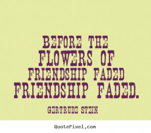 ... quotes - Before the flowers of friendship faded friendship faded